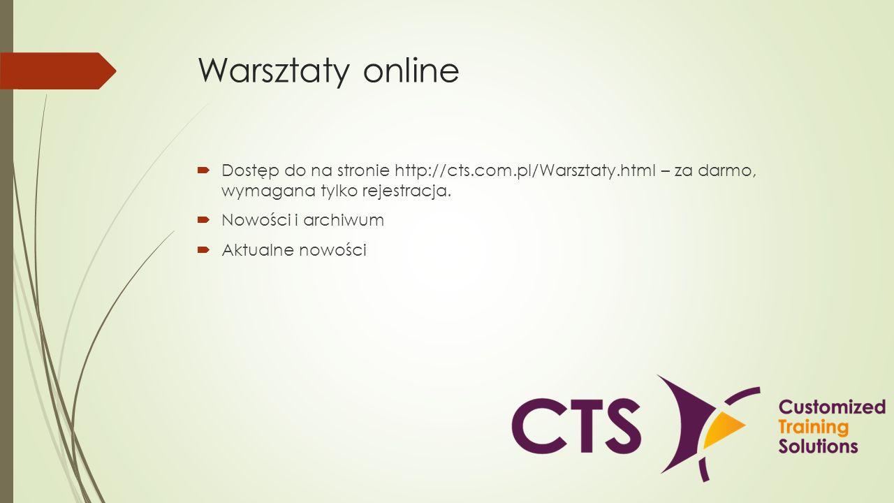 Warsztaty online Dostęp do na stronie http://cts.com.pl/Warsztaty.html – za darmo, wymagana tylko rejestracja. Nowości i archiwum Aktualne nowości