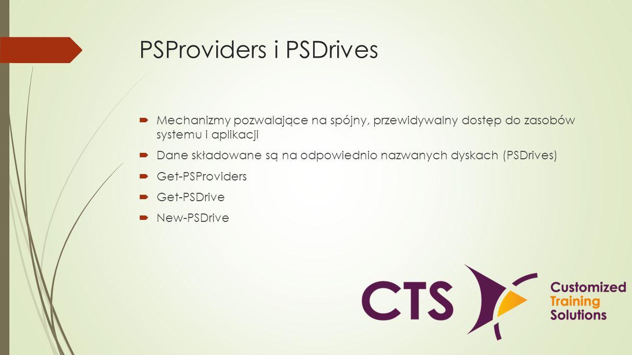 PSProviders i PSDrives Mechanizmy pozwalające na spójny, przewidywalny dostęp do zasobów systemu i aplikacji Dane składowane są na odpowiednio nazwany