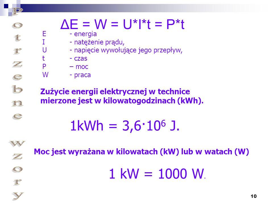 10 ΔE = W = U*I*t = P*t E - energia I - natężenie prądu, U - napięcie wywołujące jego przepływ, t - czas P – moc W - praca Zużycie energii elektryczne