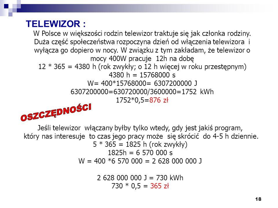 18 TELEWIZOR : W Polsce w większości rodzin telewizor traktuje się jak członka rodziny. Duża część społeczeństwa rozpoczyna dzień od włączenia telewiz