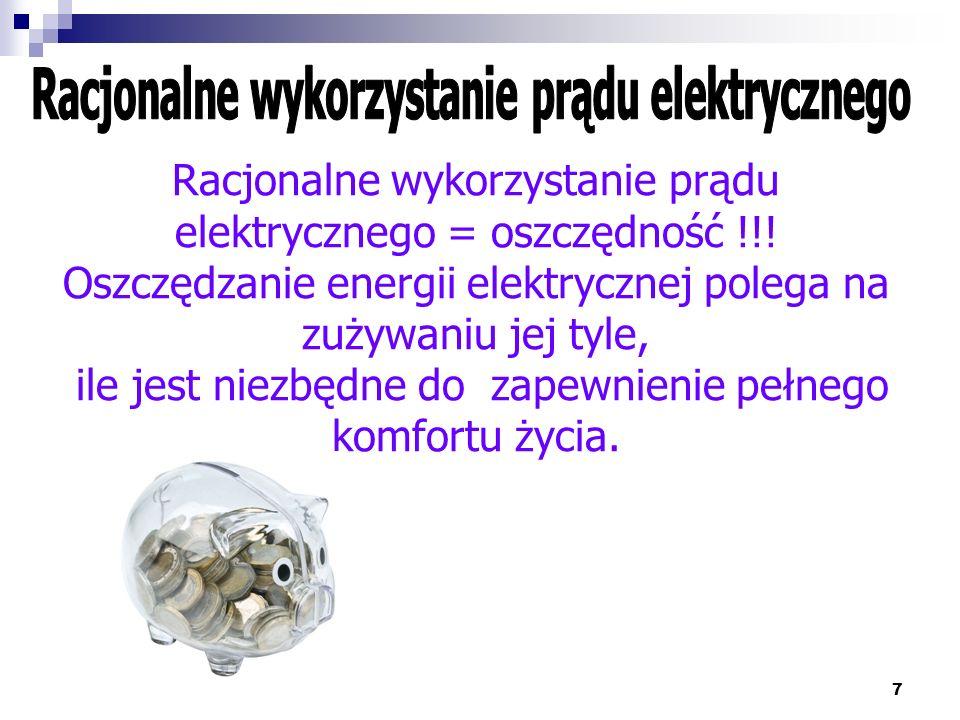 7 Racjonalne wykorzystanie prądu elektrycznego = oszczędność !!! Oszczędzanie energii elektrycznej polega na zużywaniu jej tyle, ile jest niezbędne do