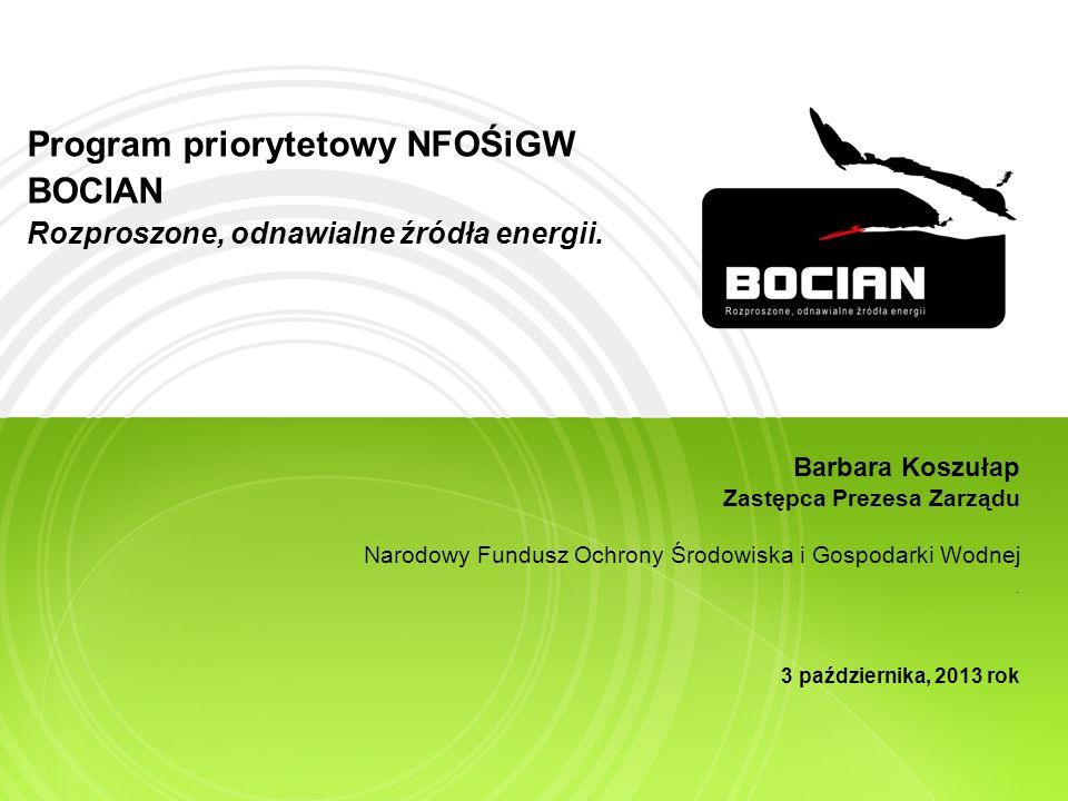 Program priorytetowy NFOŚiGW BOCIAN Rozproszone, odnawialne źródła energii. Barbara Koszułap Zastępca Prezesa Zarządu Narodowy Fundusz Ochrony Środowi