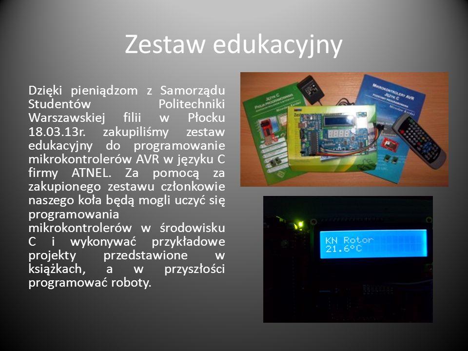 Zestaw edukacyjny Dzięki pieniądzom z Samorządu Studentów Politechniki Warszawskiej filii w Płocku 18.03.13r. zakupiliśmy zestaw edukacyjny do program