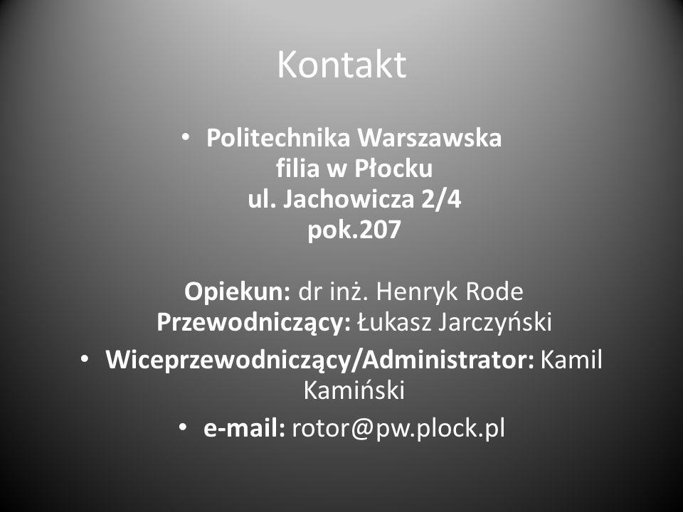 Kontakt Politechnika Warszawska filia w Płocku ul. Jachowicza 2/4 pok.207 Opiekun: dr inż. Henryk Rode Przewodniczący: Łukasz Jarczyński Wiceprzewodni