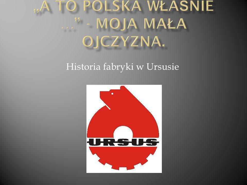Historia fabryki w Ursusie
