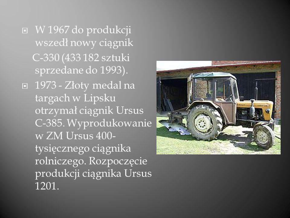 W 1967 do produkcji wszedł nowy ciągnik C-330 (433 182 sztuki sprzedane do 1993). 1973 - Złoty medal na targach w Lipsku otrzymał ciągnik Ursus C-385.