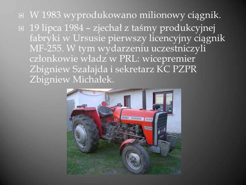 W 1983 wyprodukowano milionowy ciągnik. 19 lipca 1984 – zjechał z taśmy produkcyjnej fabryki w Ursusie pierwszy licencyjny ciągnik MF-255. W tym wydar