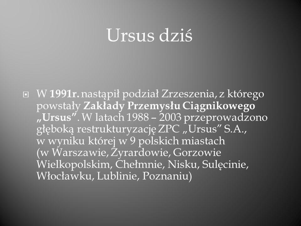 W 1991r. nastąpił podział Zrzeszenia, z którego powstały Zakłady Przemysłu Ciągnikowego Ursus. W latach 1988 – 2003 przeprowadzono głęboką restruktury