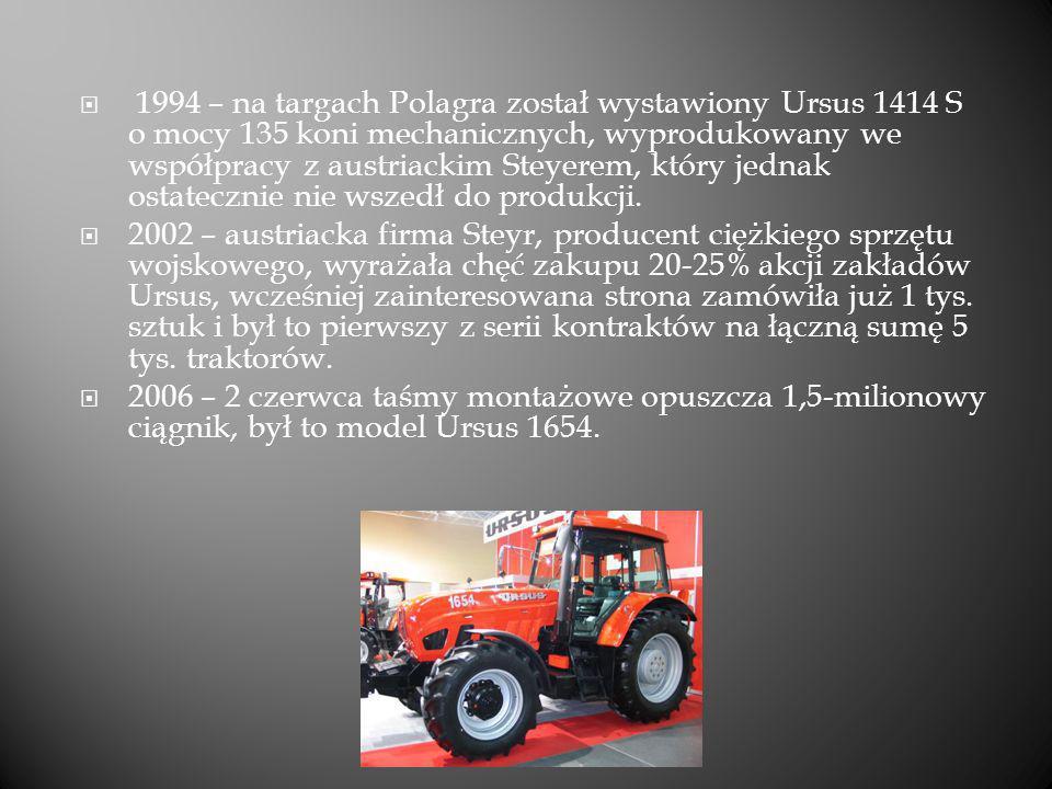 1994 – na targach Polagra został wystawiony Ursus 1414 S o mocy 135 koni mechanicznych, wyprodukowany we współpracy z austriackim Steyerem, który jedn