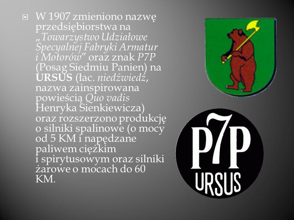W 1907 zmieniono nazwę przedsiębiorstwa na Towarzystwo Udziałowe Specyalnej Fabryki Armatur i Motorów oraz znak P7P (Posag Siedmiu Panien) na URSUS (ł