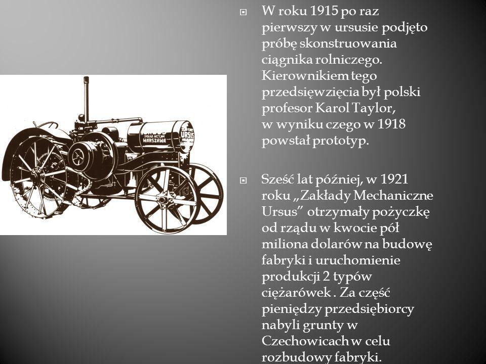 W roku 1915 po raz pierwszy w ursusie podjęto próbę skonstruowania ciągnika rolniczego. Kierownikiem tego przedsięwzięcia był polski profesor Karol Ta