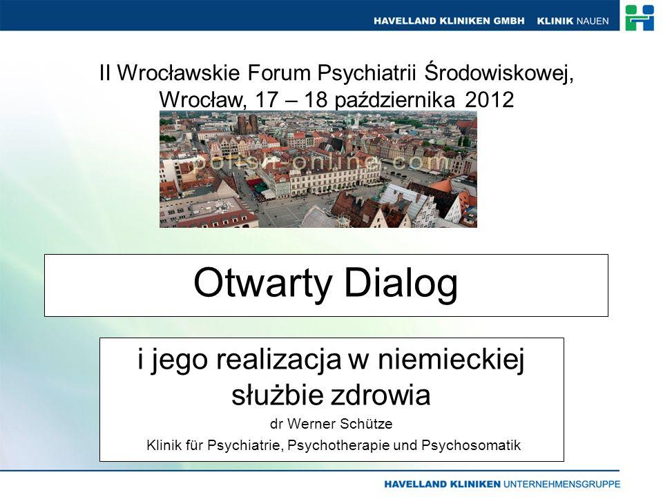 Otwarty Dialog i jego realizacja w niemieckiej służbie zdrowia dr Werner Schütze Klinik für Psychiatrie, Psychotherapie und Psychosomatik II Wrocławskie Forum Psychiatrii Środowiskowej, Wrocław, 17 – 18 października 2012