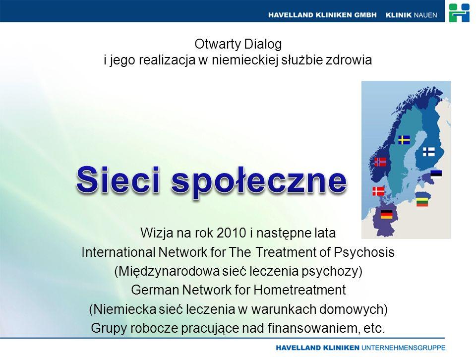Otwarty Dialog i jego realizacja w niemieckiej służbie zdrowia Wizja na rok 2010 i następne lata International Network for The Treatment of Psychosis (Międzynarodowa sieć leczenia psychozy) German Network for Hometreatment (Niemiecka sieć leczenia w warunkach domowych) Grupy robocze pracujące nad finansowaniem, etc.