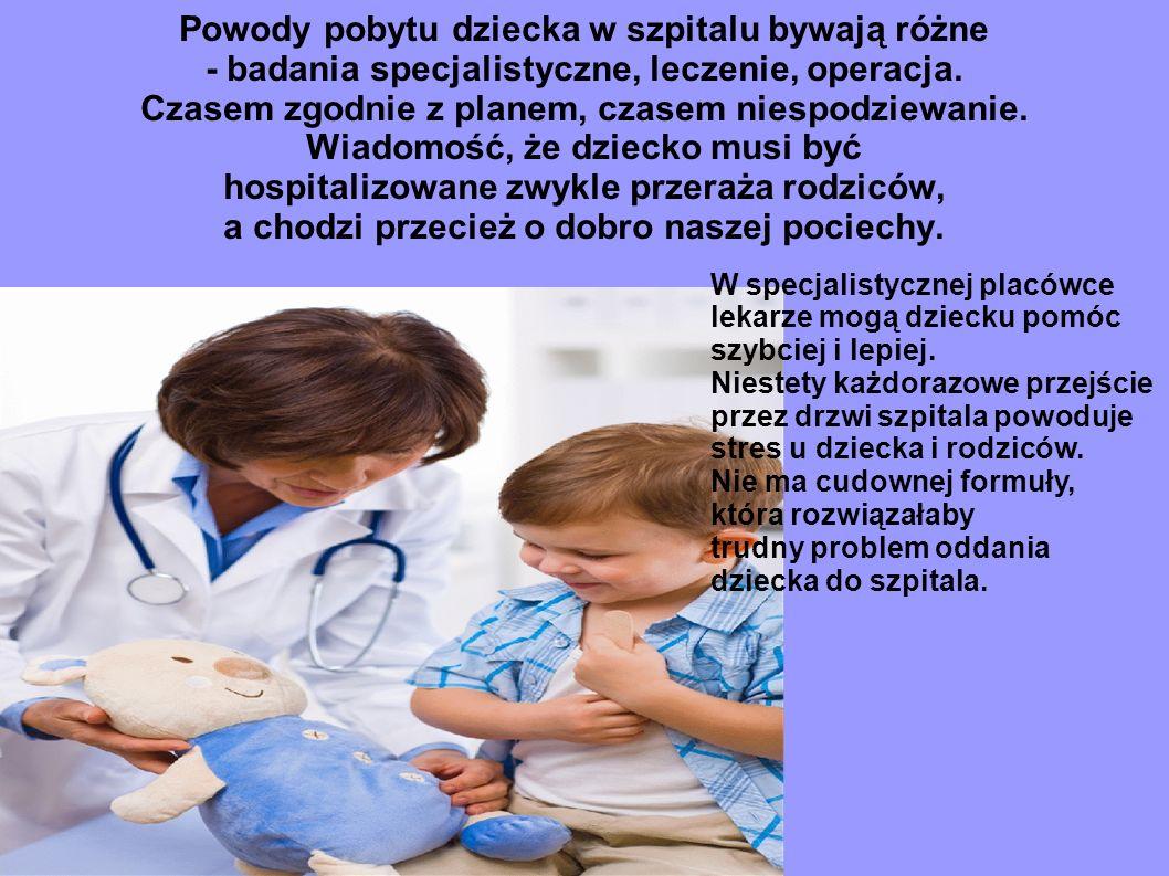 Powody pobytu dziecka w szpitalu bywają różne - badania specjalistyczne, leczenie, operacja. Czasem zgodnie z planem, czasem niespodziewanie. Wiadomoś