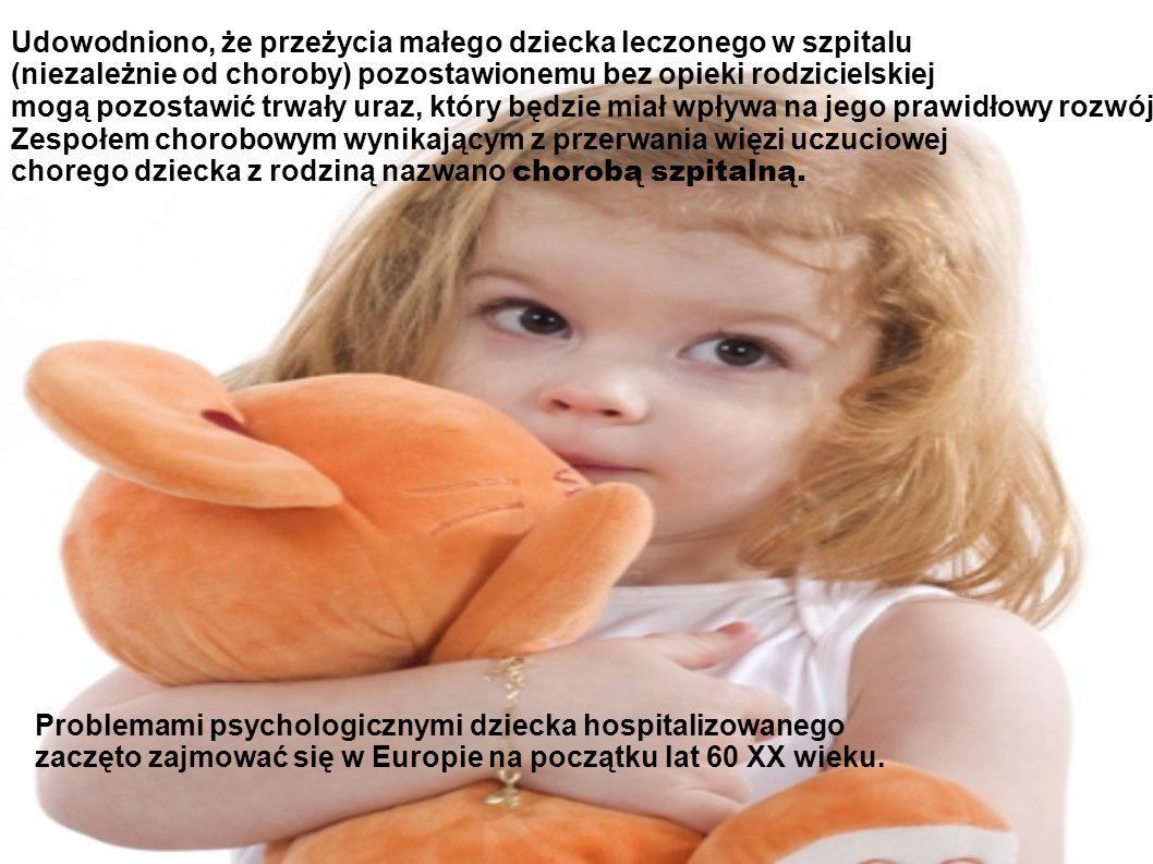 Udowodniono, że przeżycia małego dziecka leczonego w szpitalu (niezależnie od choroby) pozostawionemu bez opieki rodzicielskiej mogą pozostawić trwały