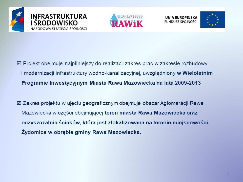 Projekt obejmuje najpilniejszy do realizacji zakres prac w zakresie rozbudowy i modernizacji infrastruktury wodno-kanalizacyjnej, uwzględniony w Wieloletnim Programie Inwestycyjnym Miasta Rawa Mazowiecka na lata 2009-2013 6 Zakres projektu w ujęciu geograficznym obejmuje obszar Aglomeracji Rawa Mazowiecka w części obejmującej teren miasta Rawa Mazowiecka oraz oczyszczalnię ścieków, która jest zlokalizowana na terenie miejscowości Żydomice w obrębie gminy Rawa Mazowiecka.