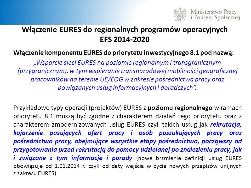 Włączenie EURES do regionalnych programów operacyjnych EFS 2014-2020 Włączenie komponentu EURES do priorytetu inwestycyjnego 8.1 pod nazwą: Wsparcie sieci EURES na poziomie regionalnym i transgranicznym (przygranicznym), w tym wspieranie transnarodowej mobilności geograficznej pracowników na terenie UE/EOG w zakresie pośrednictwa pracy oraz powiązanych usług informacyjnych i doradczych.