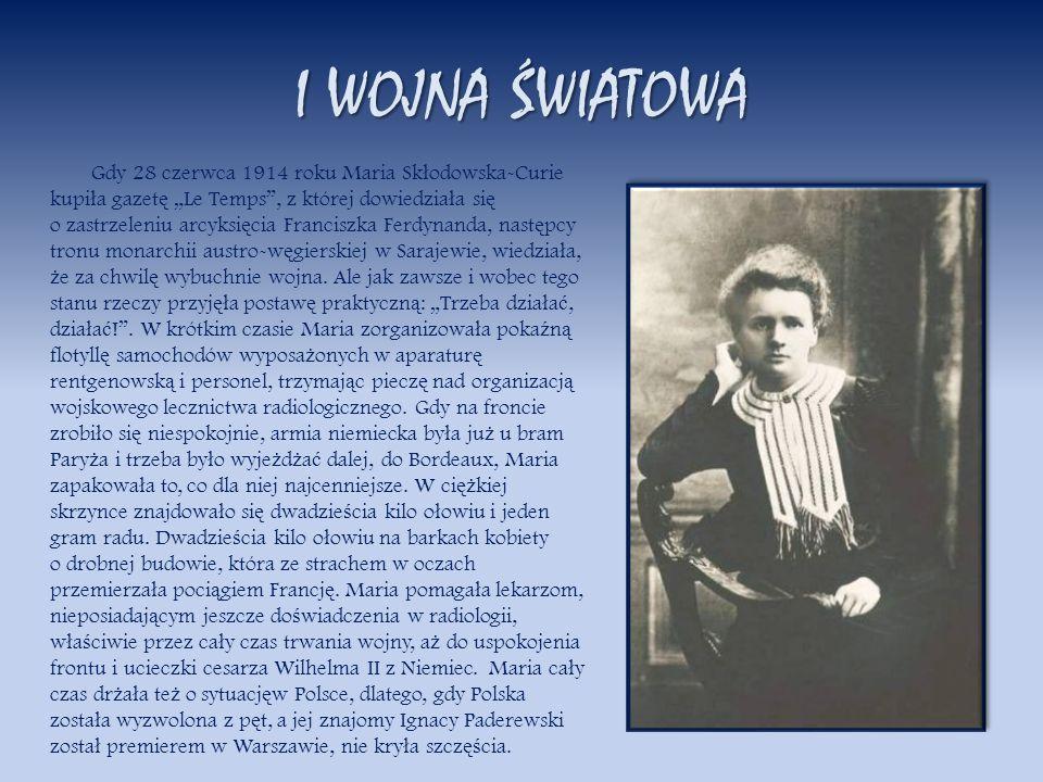 I WOJNA ŚWIATOWA Gdy 28 czerwca 1914 roku Maria Sk ł odowska-Curie kupi ł a gazet ę Le Temps, z której dowiedzia ł a si ę o zastrzeleniu arcyksi ę cia