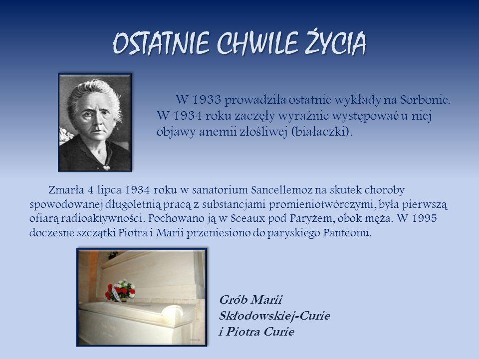 OSTATNIE CHWILE ŻYCIA W 1933 prowadzi ł a ostatnie wyk ł ady na Sorbonie. W 1934 roku zacz ęł y wyra ź nie wyst ę powa ć u niej objawy anemii z ł o ś