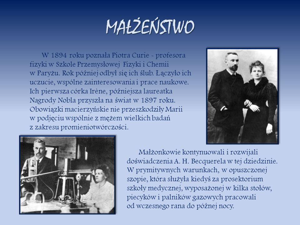 MAŁŻEŃSTWO W 1894 roku pozna ł a Piotra Curie - profesora fizyki w Szkole Przemys ł owej Fizyki i Chemii w Pary ż u. Rok pó ź niej odby ł si ę ich ś l