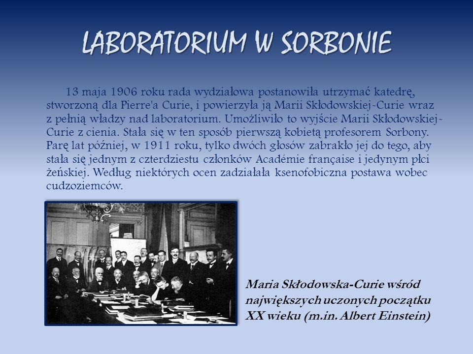 LABORATORIUM W SORBONIE 13 maja 1906 roku rada wydzia ł owa postanowi ł a utrzyma ć katedr ę, stworzon ą dla Pierre'a Curie, i powierzy ł a j ą Marii
