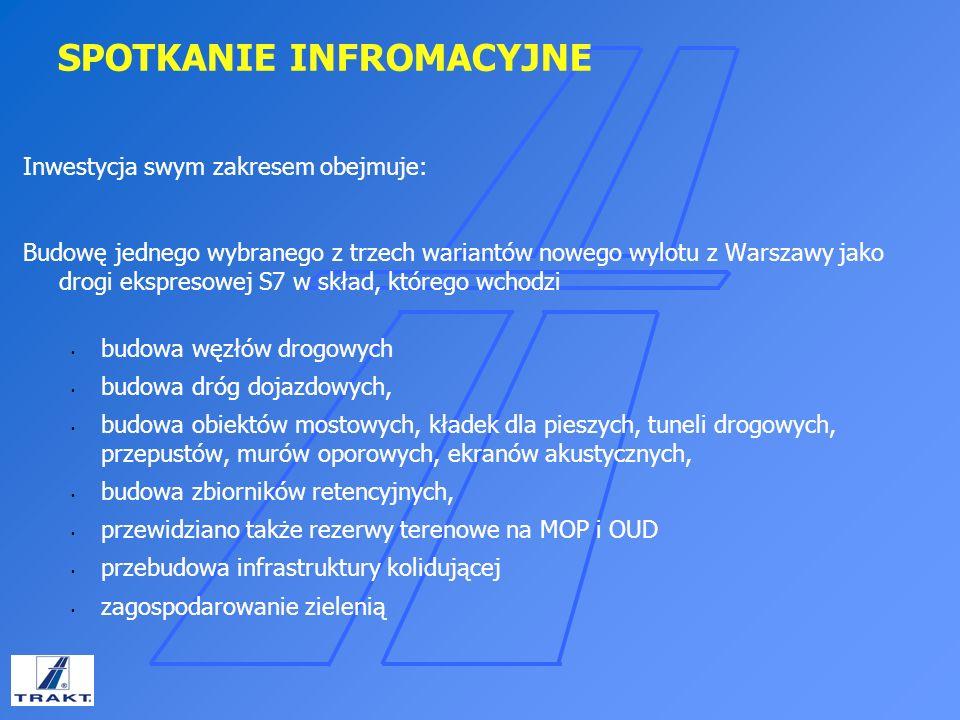SPOTKANIE INFROMACYJNE Inwestycja swym zakresem obejmuje: Budowę jednego wybranego z trzech wariantów nowego wylotu z Warszawy jako drogi ekspresowej
