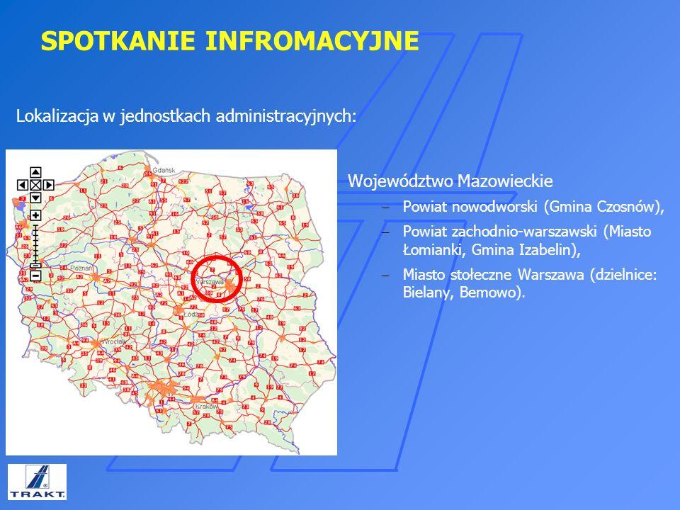 SPOTKANIE INFROMACYJNE Lokalizacja w jednostkach administracyjnych: Województwo Mazowieckie – Powiat nowodworski (Gmina Czosnów), – Powiat zachodnio-w