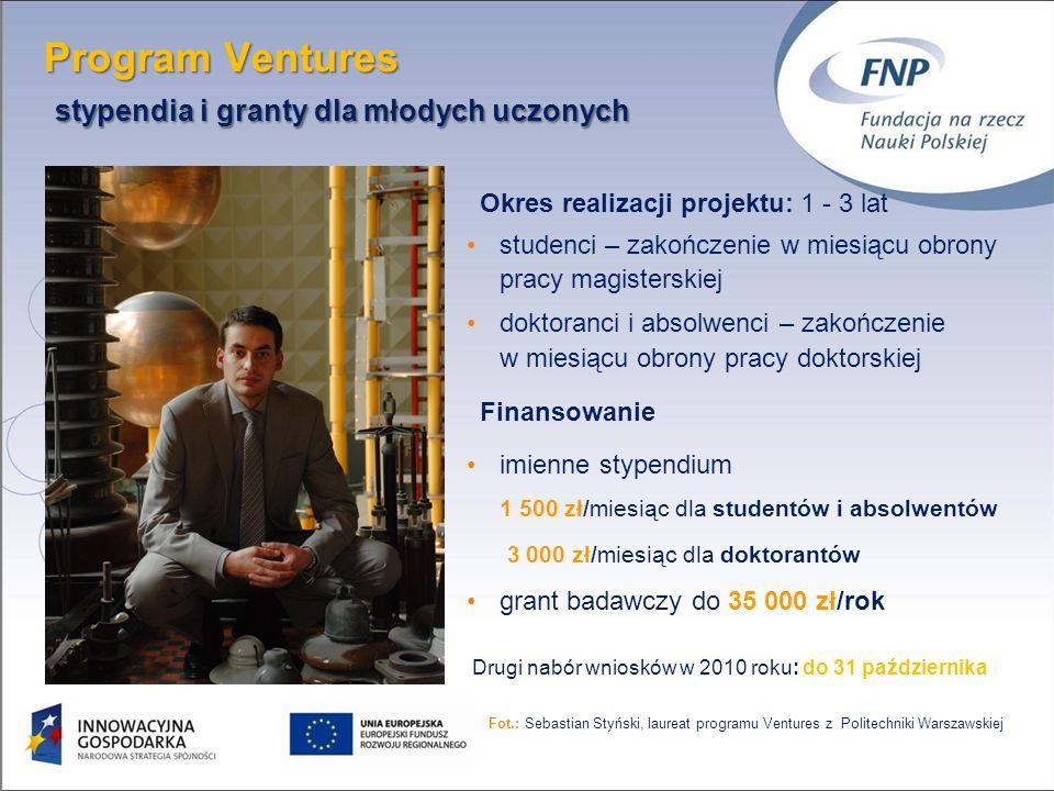 Program Ventures stypendia i granty dla młodych uczonych Program Ventures stypendia i granty dla młodych uczonych 10 Okres realizacji projektu: 1 - 3