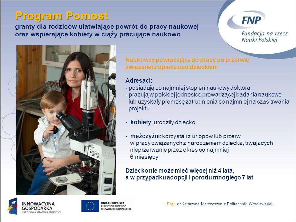 12 Program Pomost Program Pomost granty dla rodziców ułatwiające powrót do pracy naukowej oraz wspierające kobiety w ciąży pracujące naukowo Naukowcy powracający do pracy po przerwie związanej z opieką nad dzieckiem Adresaci: - posiadają co najmniej stopień naukowy doktora - pracują w polskiej jednostce prowadzącej badania naukowe lub uzyskały promesę zatrudnienia co najmniej na czas trwania projektu - kobiety: urodziły dziecko - mężczyźni: korzystali z urlopów lub przerw w pracy związanych z narodzeniem dziecka, trwających nieprzerwanie przez okres co najmniej 6 miesięcy Dziecko nie może mieć więcej niż 4 lata, a w przypadku adopcji i porodu mnogiego 7 lat Fot.: dr Katarzyna Matczyszyn z Politechniki Wrocławskiej