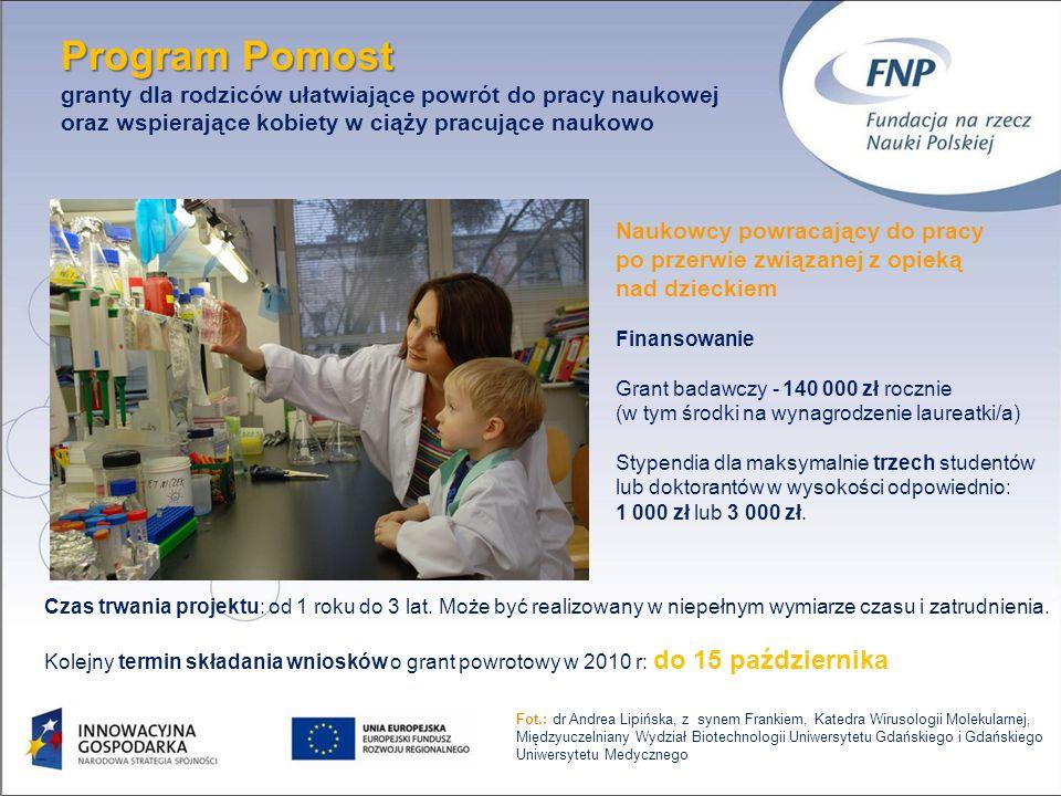 13 Program Pomost Program Pomost granty dla rodziców ułatwiające powrót do pracy naukowej oraz wspierające kobiety w ciąży pracujące naukowo Naukowcy