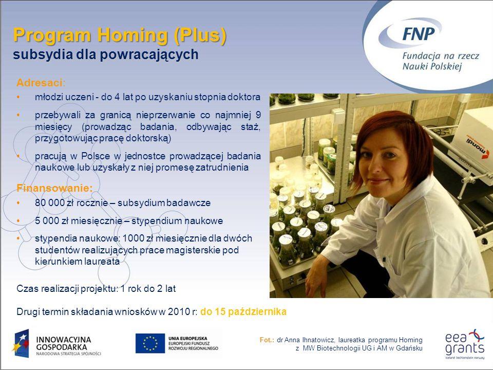 Program Homing (Plus) subsydia dla powracających Adresaci: młodzi uczeni - do 4 lat po uzyskaniu stopnia doktora przebywali za granicą nieprzerwanie c