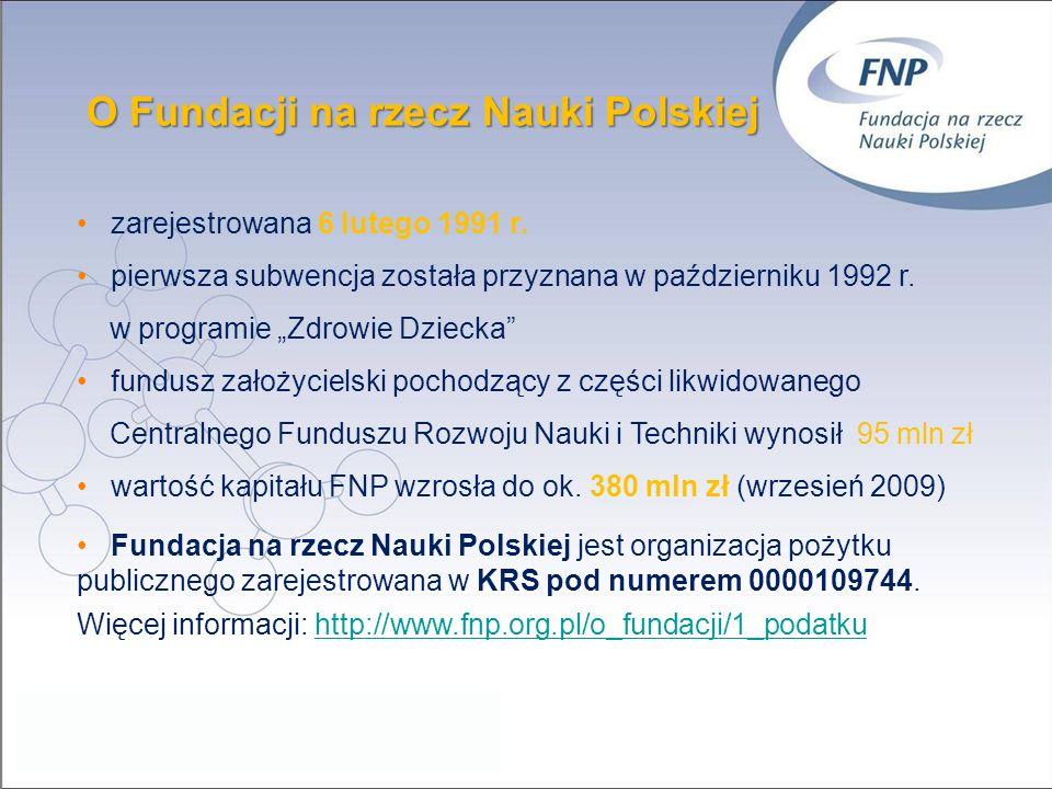 O Fundacji na rzecz Nauki Polskiej 2 zarejestrowana 6 lutego 1991 r. pierwsza subwencja została przyznana w październiku 1992 r. w programie Zdrowie D