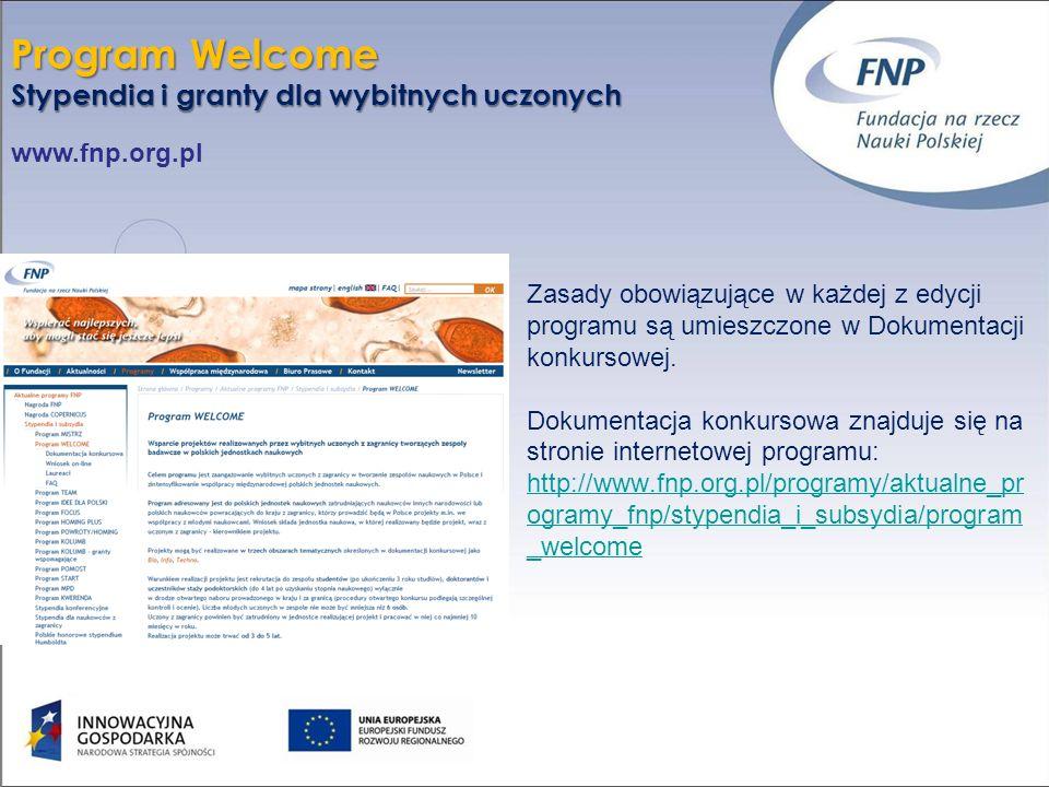 23 www.fnp.org.pl Program Welcome Stypendia i granty dla wybitnych uczonych Zasady obowiązujące w każdej z edycji programu są umieszczone w Dokumentac