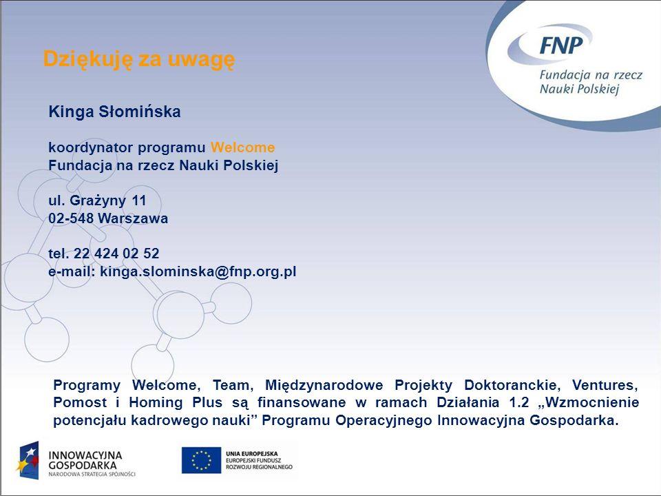 24 Dziękuję za uwagę Kinga Słomińska koordynator programu Welcome Fundacja na rzecz Nauki Polskiej ul. Grażyny 11 02-548 Warszawa tel. 22 424 02 52 e-