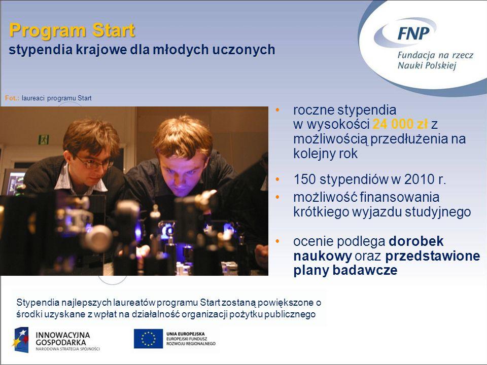 Program Start stypendia krajowe dla młodych uczonych roczne stypendia w wysokości 24 000 zł z możliwością przedłużenia na kolejny rok 150 stypendiów w 2010 r.