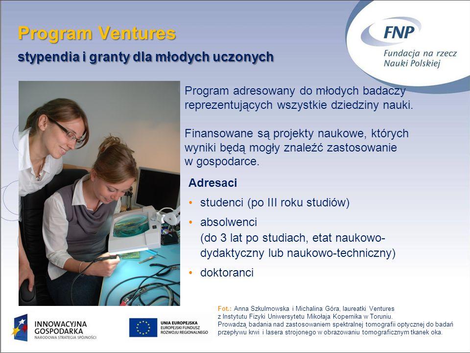 Program Ventures stypendia i granty dla młodych uczonych 9 Adresaci studenci (po III roku studiów) absolwenci (do 3 lat po studiach, etat naukowo- dyd