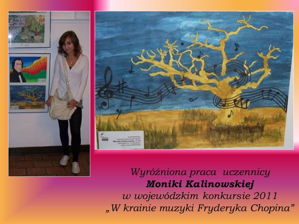 Wyróżniona praca uczennicy Moniki Kalinowskiej w wojewódzkim konkursie 2011 W krainie muzyki Fryderyka Chopina