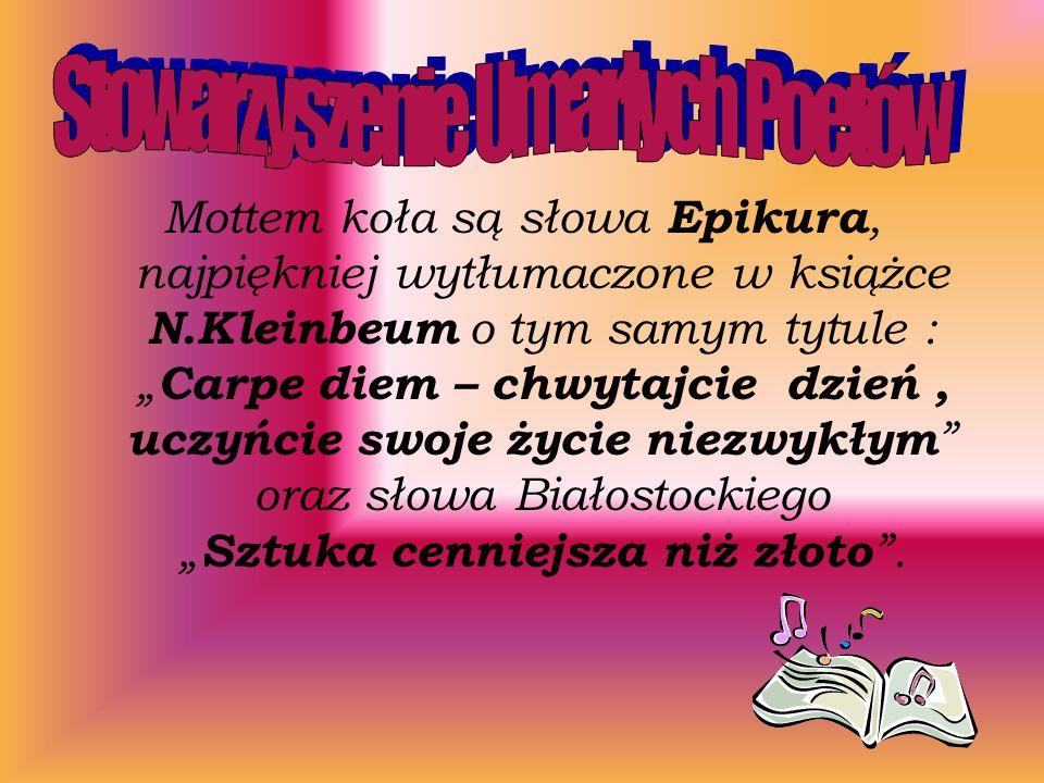 Mottem koła są słowa Epikura, najpiękniej wytłumaczone w książce N.Kleinbeum o tym samym tytule : Carpe diem – chwytajcie dzień, uczyńcie swoje życie