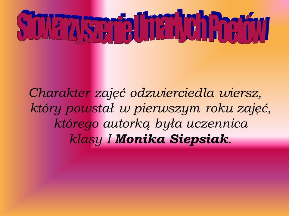 Charakter zajęć odzwierciedla wiersz, który powstał w pierwszym roku zajęć, którego autorką była uczennica klasy I Monika Siepsiak.