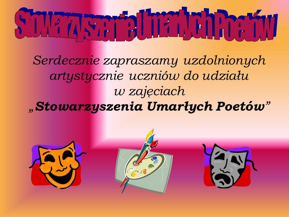 Serdecznie zapraszamy uzdolnionych artystycznie uczniów do udziału w zajęciach Stowarzyszenia Umarłych Poetów