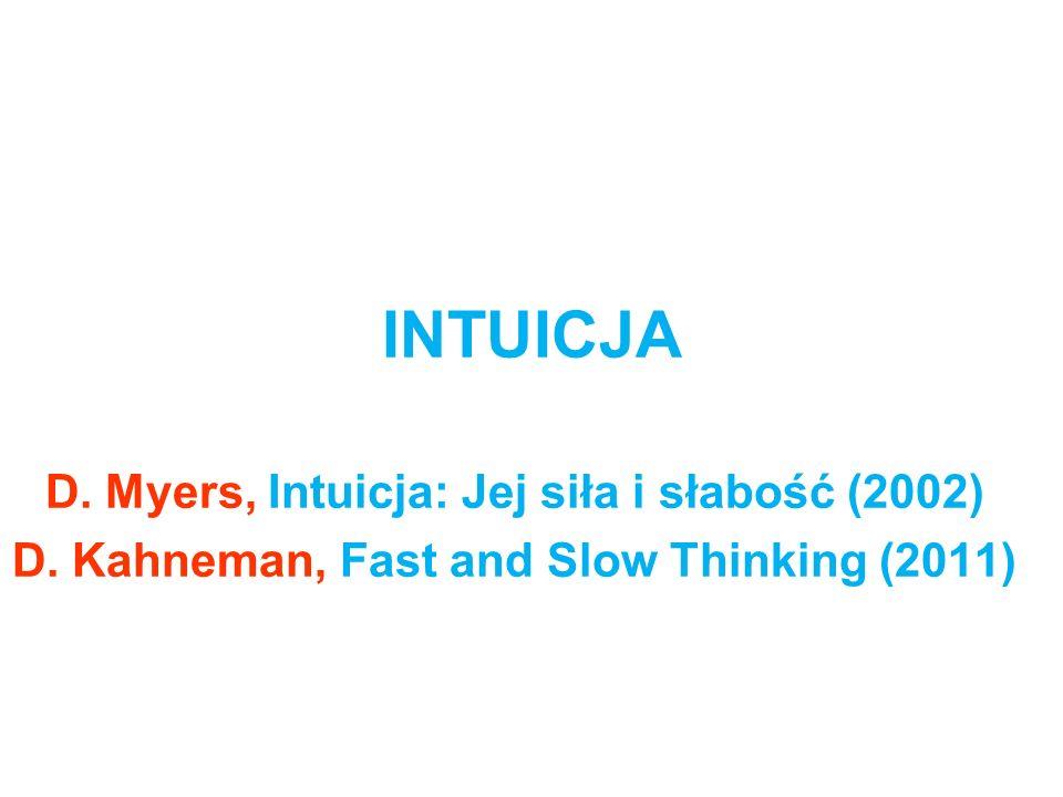 INTUICJA D. Myers, Intuicja: Jej siła i słabość (2002) D. Kahneman, Fast and Slow Thinking (2011)