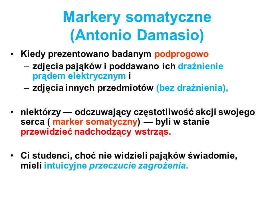 Markery somatyczne (Antonio Damasio) Kiedy prezentowano badanym podprogowo –zdjęcia pająków i poddawano ich drażnienie prądem elektrycznym i –zdjęcia