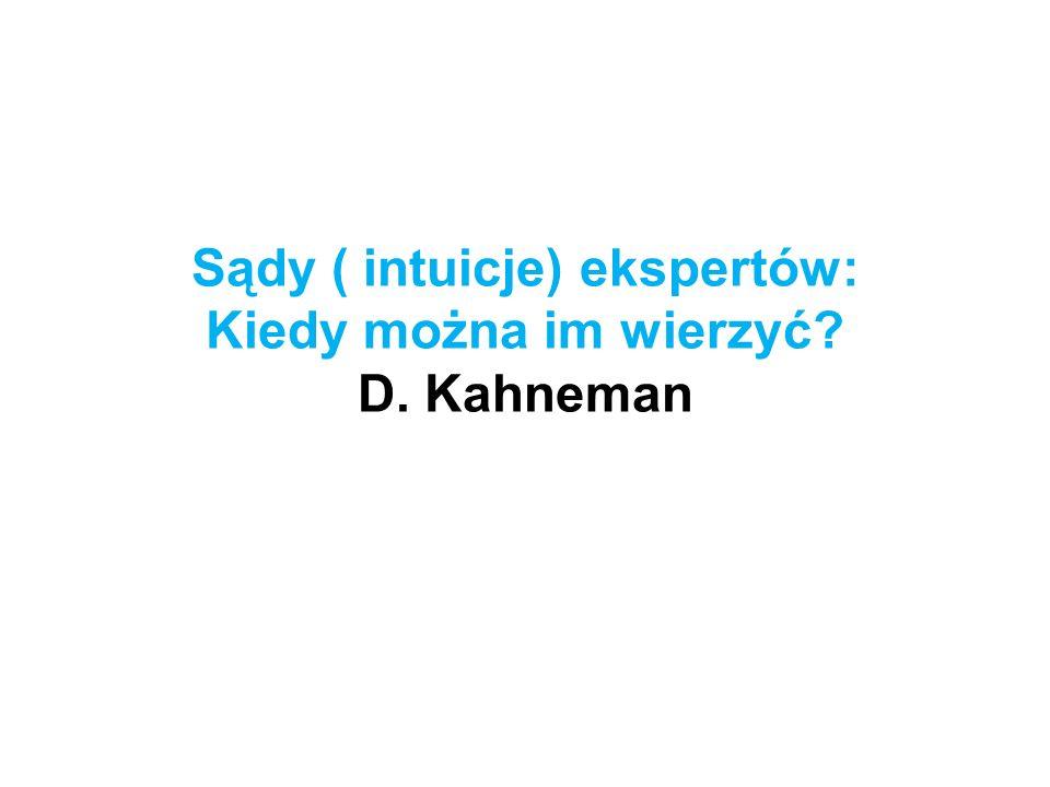 Sądy ( intuicje) ekspertów: Kiedy można im wierzyć? D. Kahneman