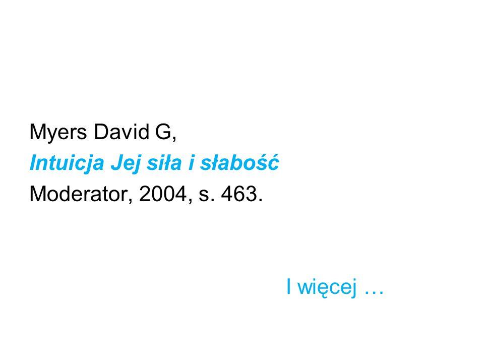 Myers David G, Intuicja Jej siła i słabość Moderator, 2004, s. 463. I więcej …