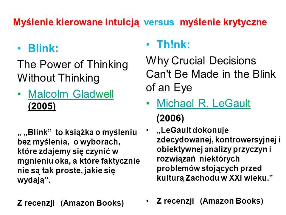 Blink: The Power of Thinking Without Thinking Malcolm Gladwell (2005)Malcolm Glad Blink to książka o myśleniu bez myślenia, o wyborach, które zdajemy