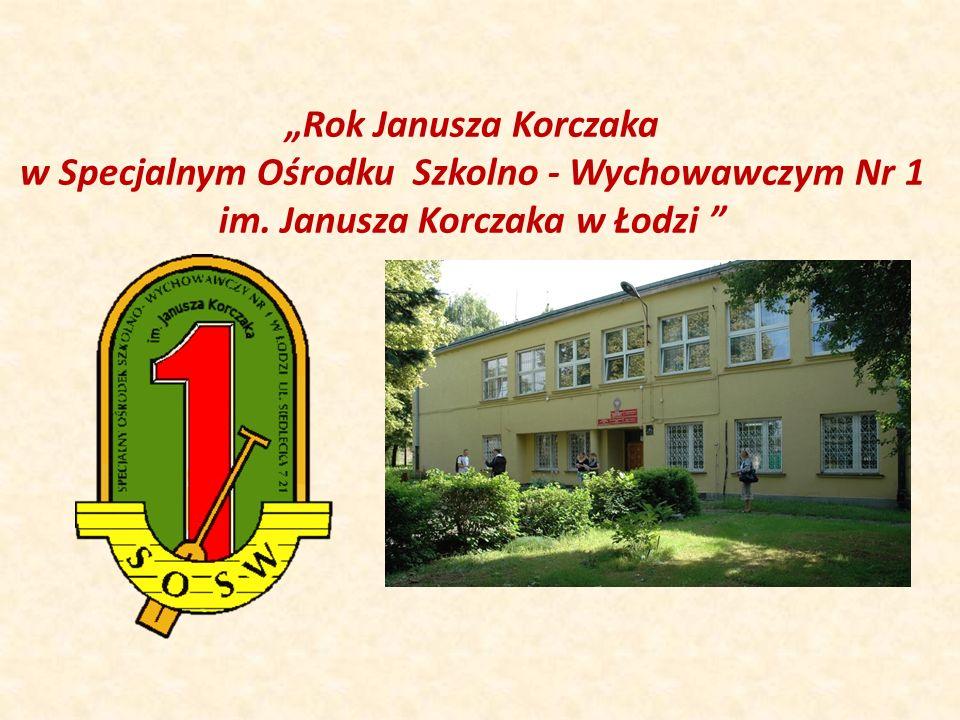 Rok Janusza Korczaka w Specjalnym Ośrodku Szkolno - Wychowawczym Nr 1 im. Janusza Korczaka w Łodzi