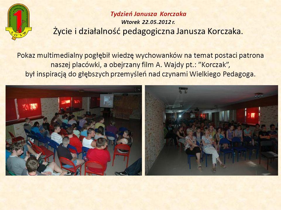 Tydzień Janusza Korczaka Wtorek 22.05.2012 r. Życie i działalność pedagogiczna Janusza Korczaka. Pokaz multimedialny pogłębił wiedzę wychowanków na te