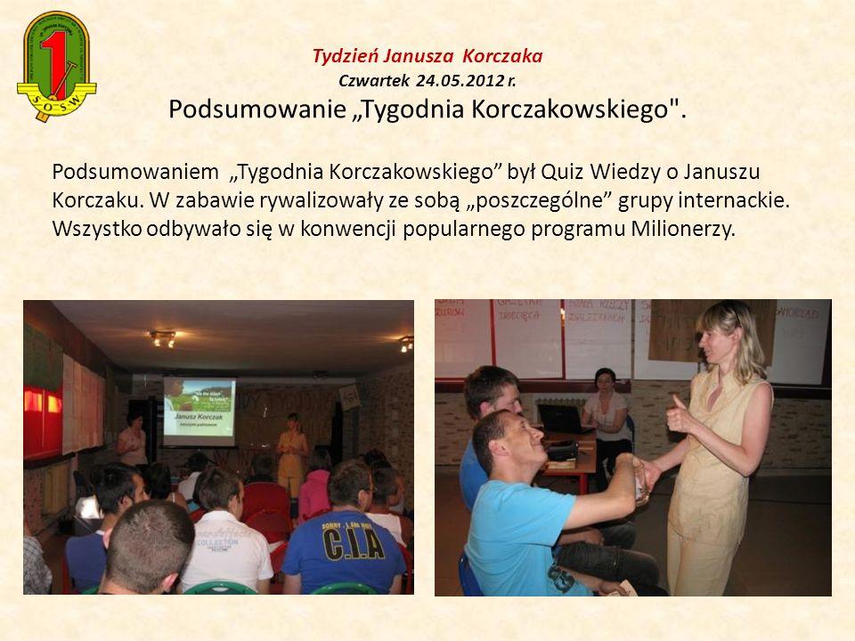 Tydzień Janusza Korczaka Czwartek 24.05.2012 r. Podsumowanie Tygodnia Korczakowskiego
