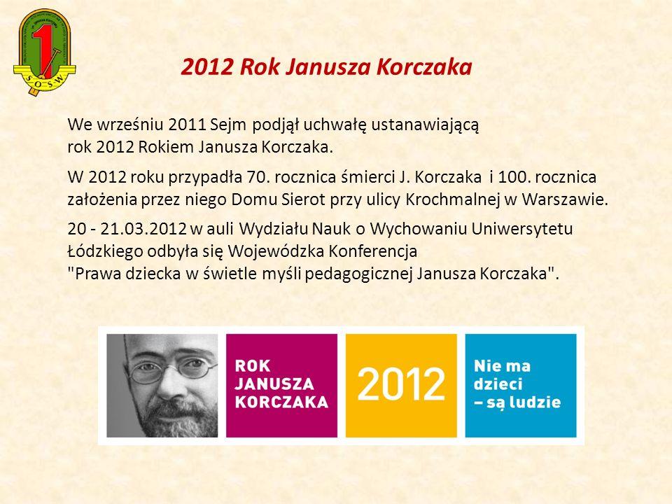 2012 Rok Janusza Korczaka We wrześniu 2011 Sejm podjął uchwałę ustanawiającą rok 2012 Rokiem Janusza Korczaka. W 2012 roku przypadła 70. rocznica śmie