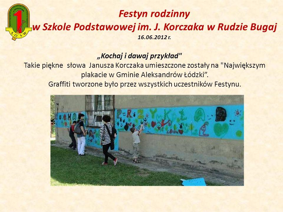 Festyn rodzinny w Szkole Podstawowej im. J. Korczaka w Rudzie Bugaj 16.06.2012 r. Kochaj i dawaj przykład